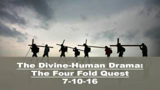 7-10-16 Sermon - The Divine-Human Drama: The Four Fold Quest