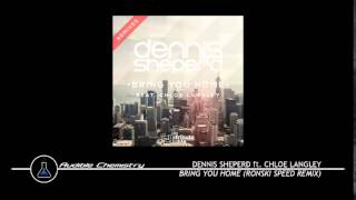 Dennis Sheperd ft. Chloe Langley - Bring You Home (Ronski Speed Remix)