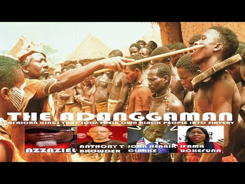THE ADANGGAMAN AFRICAN KINGS THAT SOLD THEIR OWN BLACK PEOPLE INTO SLAVERY (DVD) (HQ)