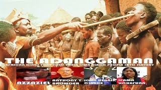 Video THE ADANGGAMAN AFRICAN KINGS THAT SOLD THEIR OWN BLACK PEOPLE INTO SLAVERY (DVD) (HQ) download MP3, 3GP, MP4, WEBM, AVI, FLV November 2017