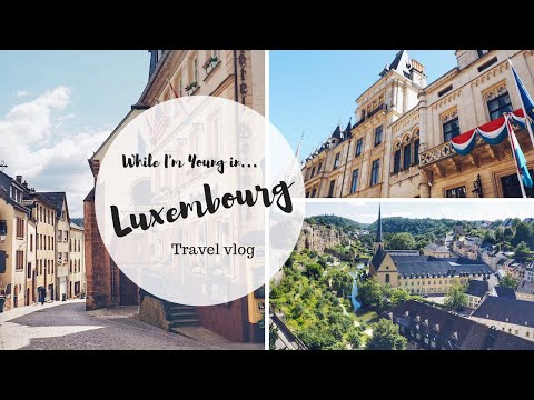 THING TO DO IN LUXEMBOURG: LUXEMBOURG CITY AND BEYOND TRAVEL VLOG | While I'm Young