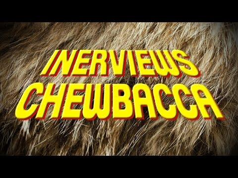 INERVIEWS - CHEWBACCA