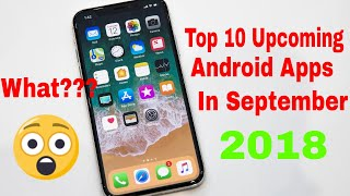 Top 10 Upcoming Best Android Apps In September 2018 | Latest Apps