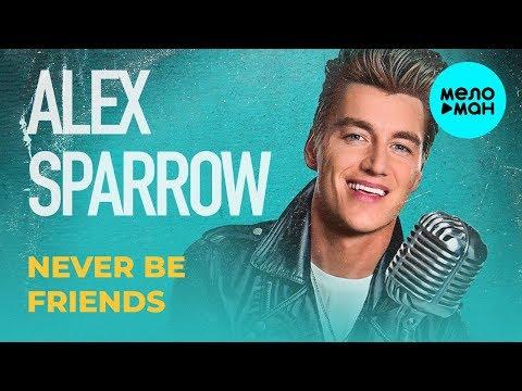 Alex Sparrow - Never Be Friends Single