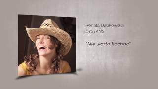 Renata Dąbkowska DYSTANS - Nie warto kochać (audio)