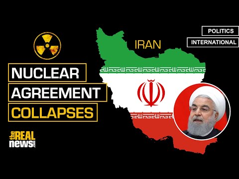 Iran Nuclear Agreement Continues to Collapse as Confrontation Intensifies