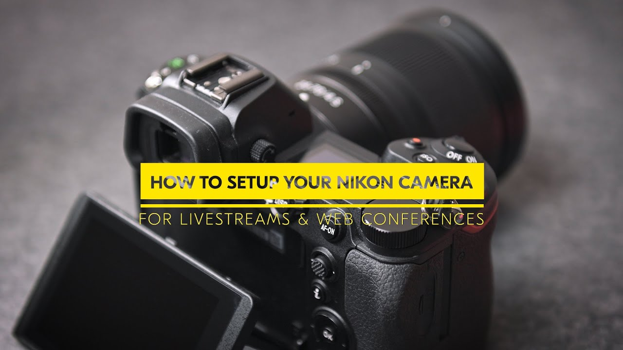 How to setup your Nikon cameras for high quality livestreams & web conferences