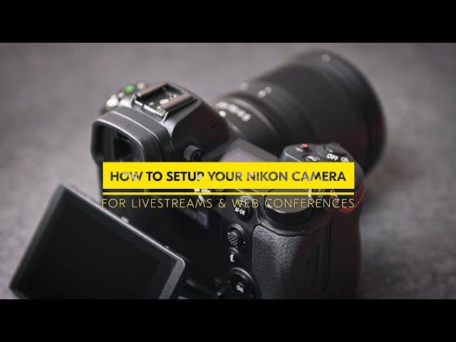 How to setup your Nikon cameras for high quality livestreams & web conferences