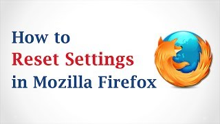 How to Reset Settings in Mozilla Firefox