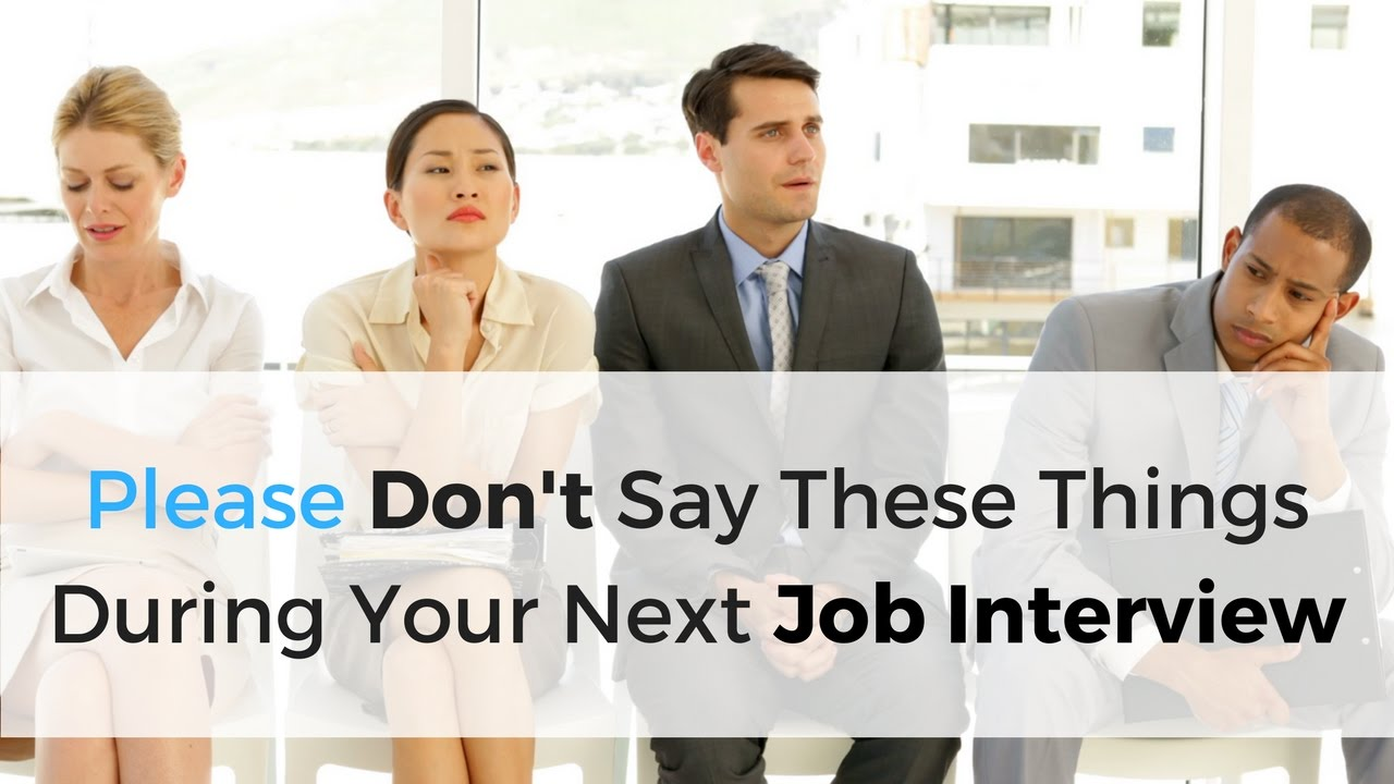 please don t say these things during your next job interview please don t say these things during your next job interview work it daily