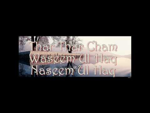 Thar Thar Cham - Waseem Ul Haq Naseem Ul Haq