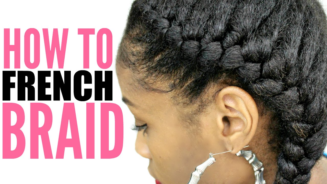 How To French Braid Natural Hair For Beginners Step By