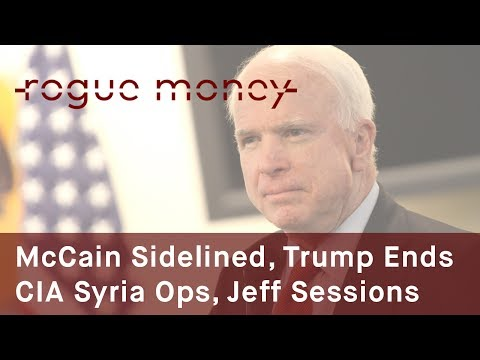 Rogue Mornings - Neocon McCain Sidelined, Trump Ends CIA Syria Ops & Session's DOJ (07/20/2017)