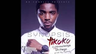 SYNOPSIS - Tikoko ft KNOWLEDGE & PI Piego (prod by Ayzed)