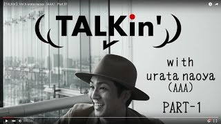 【TALKin'】Vol.6 urata naoya(AAA) Part.01