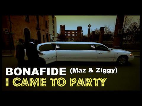 Bonafide (Maz & Ziggy) - I Came To Party - OFFICIAL VIDEO