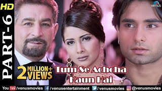 Tum Se Achcha Kaun Hai - Part 6 | Nakul Kapoor | Kim Sharma | Superhit Hindi Movies