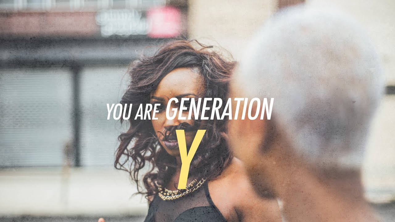 """""""You are Generation Y"""""""