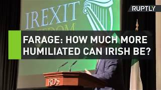 "Farage: ""How much more humiliated can the Irish nation be?"""