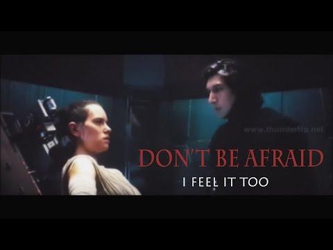 Kylo Ren & Rey - Don't Be Afraid, I feel...