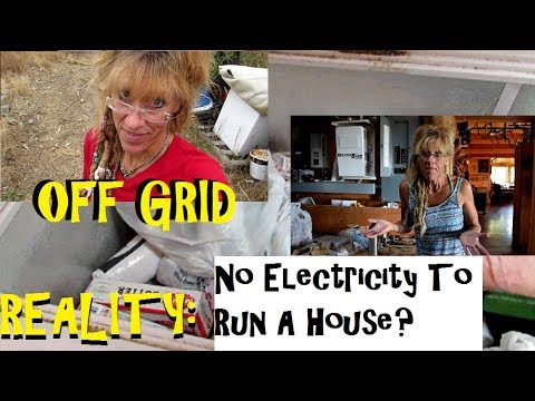 OFF GRID LIVING EXPERIENCE: NO ELECTRICITY FOR THE HOUSE?