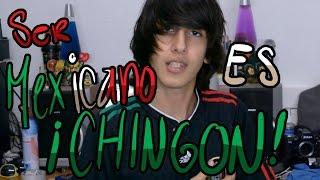 Que CHINGON es ser MEXICANO!