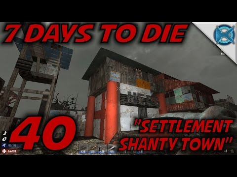 """7 Days to Die -Ep. 40- """"Settlement Shanty Town"""" -Let's Play 7 Days to Die Gameplay- Alpha 14 (S14)"""