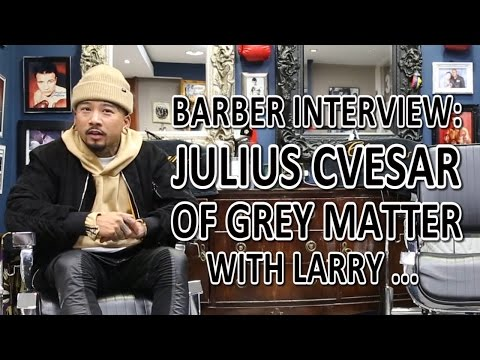 Barber Interview: Julius Cvesar Of Grey Matter With Larry ...