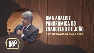 Uma Analise Panorâmica do Evangelho de João | Baú IPP | Rev. Hernandes Dias Lopes | IPP TV