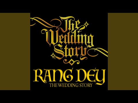 Rang Dey (feat. The Wedding Story)