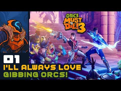 I'll Always Love Gibbing Orcs! - Let's Play Orcs Must Die! 3 - PC Gameplay Part 1