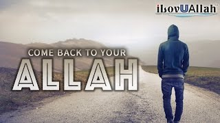 Come Back To Your ALLAH!