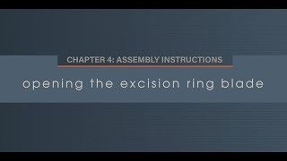 Chapter 4.3 Opening the Excision Ring Blade