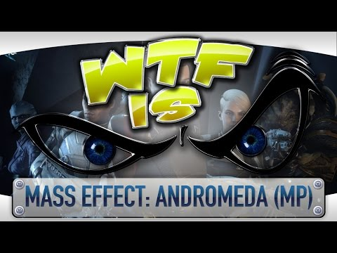 WTF Is... - Mass Effect: Andromeda (Multiplayer) ?