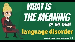 What is LANGUAGE DISORDER? What does LANGUAGE DISORDER mean? LANGUAGE DISORDER meaning