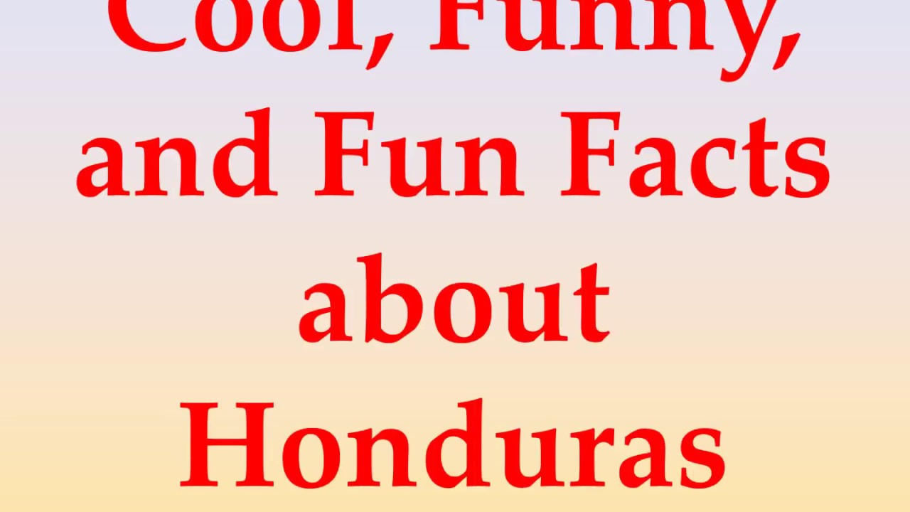 Cool Funny And Fun Facts About Honduras
