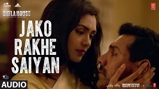 Full Song: Jako Rakhe Saiyan |Batla House | John Abraham | Rochak feat. Navraj Hans