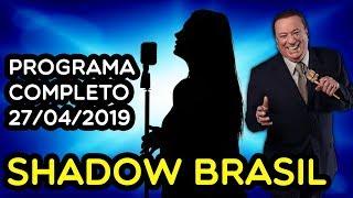 SHADOW BRASIL - Completo 27/04/2019 | PROGRAMA RAUL GIL