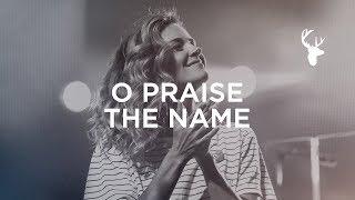 O Praise The Name - Kristene DiMarco | Bethel Worship