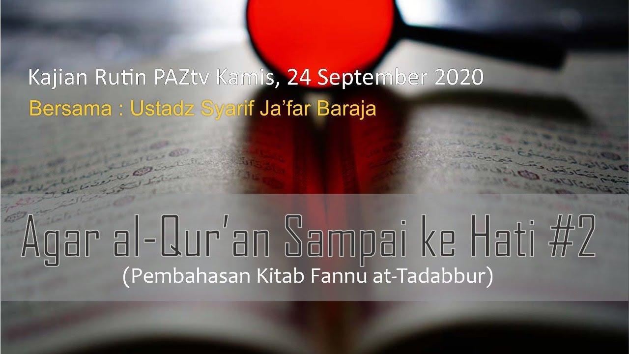 kajian Umum PAZtv Malam ini : Agar al-Qur'an Sampai ke Hati #2, Lanjutan II Ustadz Syarif Baraja