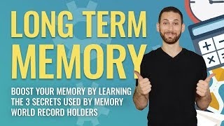 Long-Term Memory: Boost Your Memory By Learning The 3 Secrets Used By Memory World Record Holders