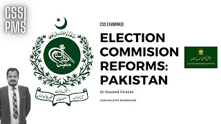 CSS CA Topic | Election Commission of Pakistan (ECP): Reforms | Sir Naveed Ghazali