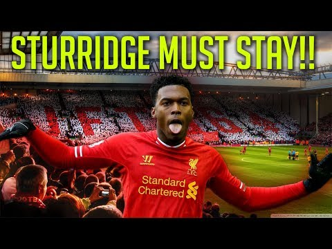 5 REASONS WHY DANIEL STURRIDGE SHOULD NOT LEAVE LIVERPOOL | TRANSFER RUMOURS