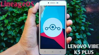 Android Nougat 7.1 On Lenovo Vibe K5 Plus (Official Rom) Lineage OS