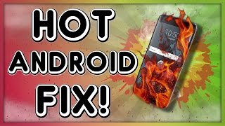 Overheating Hot Android Phone Fix