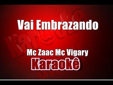 Vai Embrazando - Mc Zaac Mc Vigary - Karaokê
