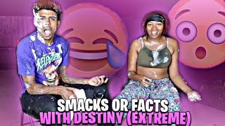 SMACKS OR FACTS WITH DESTINY‼️😅(Extreme😱) RAW & UNCUT!!