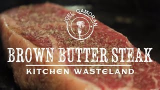 Perfect Steak W/ Brown Butter • {kitchen Wasteland} • Joel Gamoran