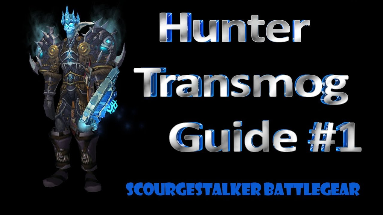 Hunter transmog guide 1 scourgestalker battlegear for Wow portent 5 4