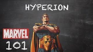 Bigger, Better, Faster, Stronger – Hyperion  - Marvel 101